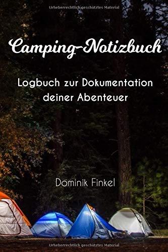 Camping-Notizbuch: Logbuch, Tagebuch enthält: Packliste, Dokumentationen der Zelt- & Stellplätze   notiere deine Lieblingsrezepte beim Campen/Zelten  