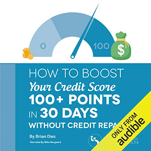 How to Boost Your Credit Score 100+ Points in 30 Days Without Credit Repair! Audiobook By Brian Diez cover art