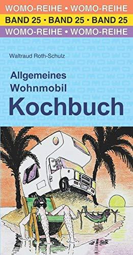 Allgemeines Wohnmobil Kochbuch: Der Ratgeber für die Urlaubsküche (Womo-Reihe)