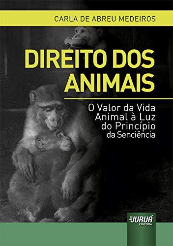 Direito dos Animais - O Valor da Vida Animal à Luz do Princípio da Senciência