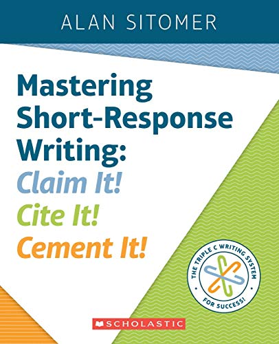 Mastering Short-Response Writing: Claim It! Cite It! Cement It!