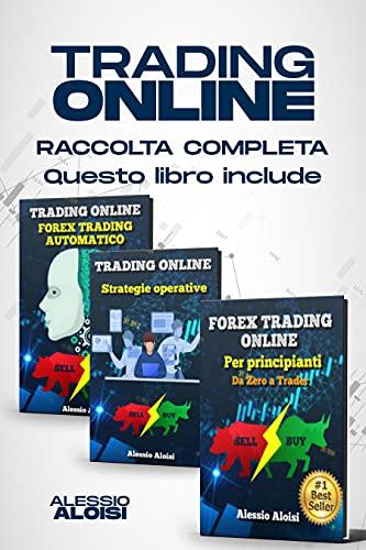 Trading: Forex Online, Manuale completo per Principianti: Basi di Analisi Tecnica, Trading Automatico e 10 Strategie Operative