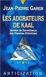 Les Adorateurs de Kaal - Service de surveillance des planètes primitives