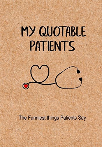 My Quotable Patients: Funny Things Patients Say Journal