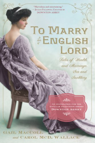To Marry an English Lord: Tales of Wealth and Marriage, Sex and Snobbery in the Gilded Age (English Edition)