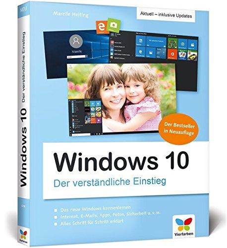 Windows 10: Der verständliche Einstieg. Das Praxis-Handbuch zu Windows 10 in Farbe. Die aktualisierte Neuauflage des Bestsellers mit allen Updates!: ... des Bestsellers - inklusive aller Updates!