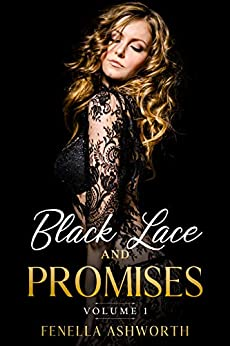 Black Lace and Promises - Volume 1: Three hot and sizzling romantic shorter stories, designed to make your heart race. (Shorter HOT reads) by [Fenella Ashworth]