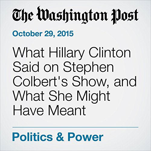What Hillary Clinton Said on Stephen Colbert's Show, and What She Might Have Meant audiobook cover art