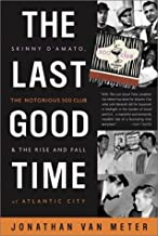 The Last Good Time: Skinny D'Amato, the Notorious 500 Club, & the Rise and Fall of Atlantic City