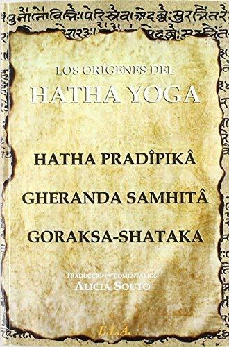 Los orígenes del Hatha Yoga : el Hatha Pradîpikâ, el Gheranda Samhitâ y el Goraksa-Shataka by Goraknâth;Svâtâmârama(2009-09-01)
