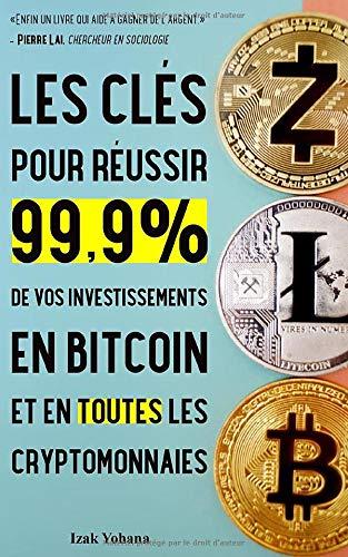 Les clés pour réussir 99,9% de vos investissements en bitcoin et en toutes les cryptomonnaies