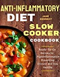 Anti-Inflammatory Diet Slow Cooker Cookbook: Ready-To-Go Recipes to Fight Inflammation, Preventing Disease and Stay Healthy
