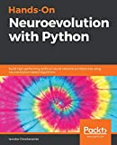 Hands-On Neuroevolution with Python: Build high-performing artificial neural network architectures using neuroevolution-based algorithms