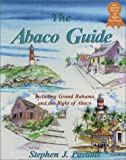 The Abaco Guide: A Cruising Guide to the Northern Bahamas Including Grand Bahama, the Bight of Abaco, and the Abacos [Idioma Inglés]