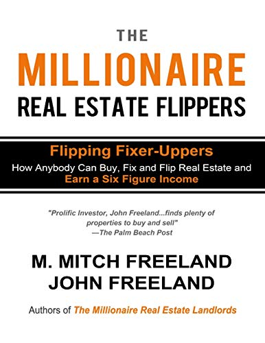 Real Estate Investing Books! - THE MILLIONAIRE REAL ESTATE FLIPPERS: FLIPPING FIXER-UPPERS: How Anybody Can Buy, Fix and Flip Real Estate and Earn a Six Figure Income