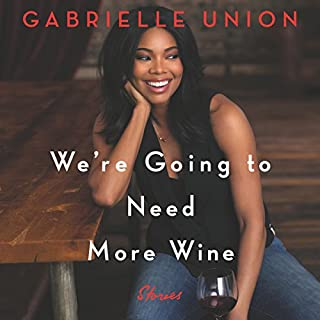We're Going to Need More Wine     Stories That Are Funny, Complicated, and True              By:                                                                                                                                 Gabrielle Union                               Narrated by:                                                                                                                                 Gabrielle Union                      Length: 7 hrs and 48 mins     14,896 ratings     Overall 4.7