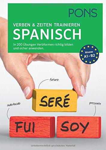 PONS Verben & Zeiten trainieren Spanisch: In 200 Übungen Verbformen richtig bilden und sicher anwenden