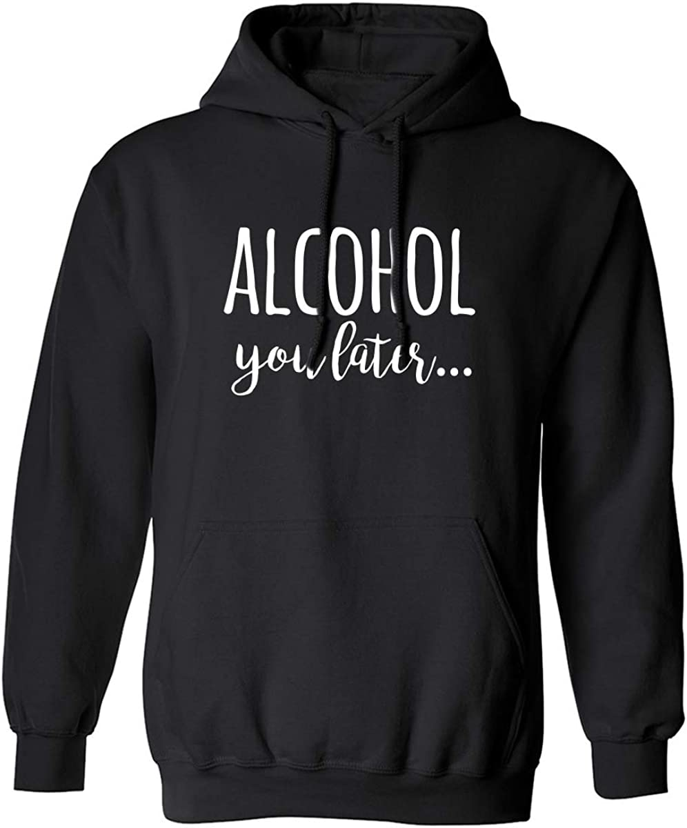 Alcohol You Later Adult Hooded Sweatshirt