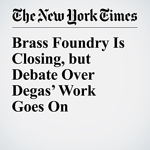Brass Foundry Is Closing, but Debate Over Degas' Work Goes On audiobook cover art