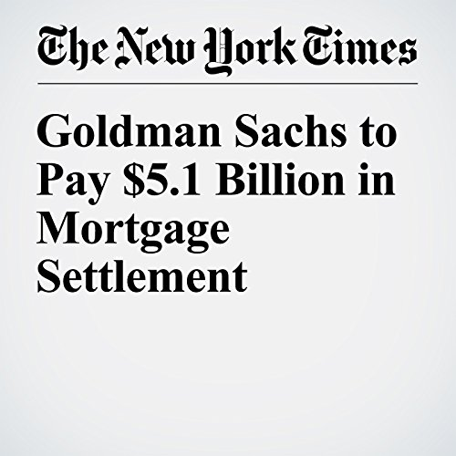 Goldman Sachs to Pay $5.1 Billion in Mortgage Settlement audiobook cover art