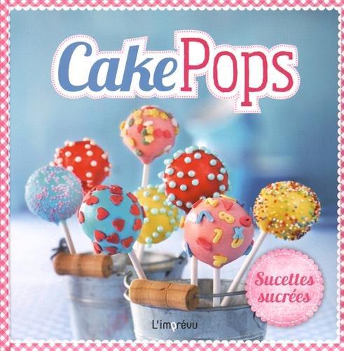 Cake Pops : Sucettes sucrées