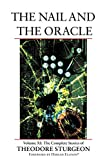 The Nail and the Oracle: Volume XI: The Complete Stories of Theodore Sturgeon
