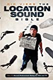 The Location Sound Bible: How to Record Professional Dialog for Film and TV - Ric Viers