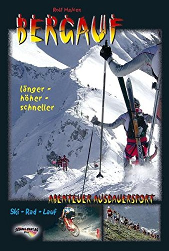 Bergauf - Abenteuer Ausdauersport. Ski-Rad-Lauf-Wettkampf: Länger - höher - schneller, Ski - Rad - Lauf