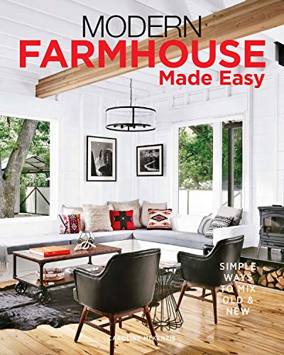 Modern Farmhouse Made Easy: Simple Ways to Mix New & Old