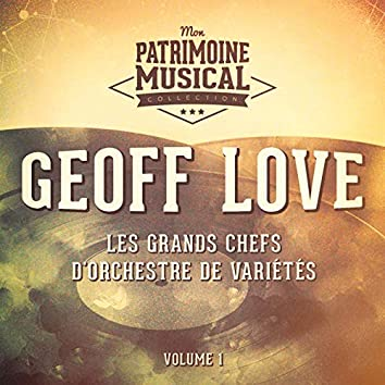 Les grands chefs d'orchestre de variétés : Geoff Love, Vol. 1