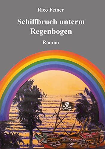 Schiffbruch unterm Regenbogen: Roman (German Edition)