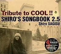 Tribute to COOL!! SHIRO?橲 SONGBOOK 2.5 by SHIRO SAGISU (2001-03-14)