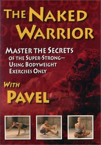 Naked Warrior: Master the Secrets of the Super-Strong, Using Bodyweight Exercises Only