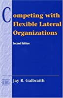 Competing with Flexible Lateral Organizations (Addison-wesley Series on Organization Development)