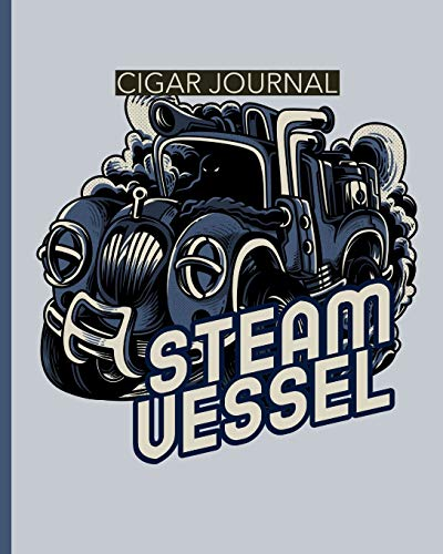 Steam Vessel Cigar Journal: Aficionado - Cigar Bar Gift - Cigarette Notebook - Humidor - Rolled Bundle - Flavors - Strength - Cigar Band - Stogies and Mash - Earthy