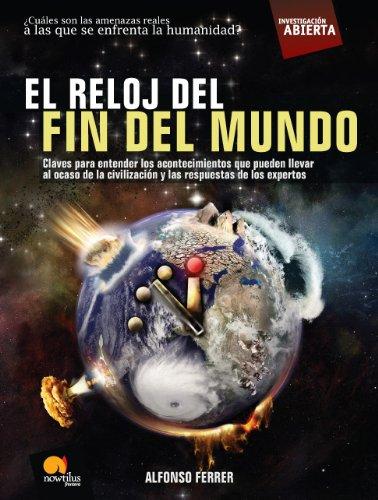 El reloj del fin del mundo: Las claves para entender los acontecimientos que pueden llevar al ocaso de la civilización y las respuetas de los expertos. (Investigación Abierta)