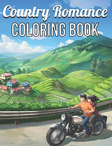 Country Romance Coloring Book: An Adult Coloring Book with Charming Country Life, Loving Couples, Beautiful Flowers, and Romantic Scenes for Relaxation (Country Coloring Books for Adults)