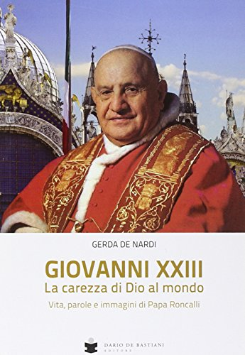 Giovanni Xxiii La Carezza Di Dio Al Mondo Vita Parole E Immagini Di Papa Roncalli