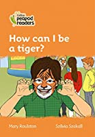 Level 4 - How can I be a tiger? (Collins Peapod Readers)