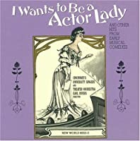I Wants To Be A Actor Lady And Other Hits From Early Musical Comedies (1995-07-18)