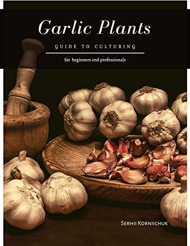 Garlic Plants: Guide to Culturing by [Serhii Korniichuk]