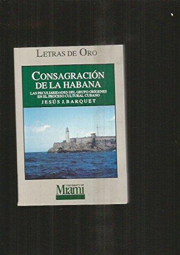 CONSAGRACION DE LA HABANA. LAS PECULIARIDADES DEL GRUPO ORIGENES EN EL PROCESO CULTURAL CUBANO