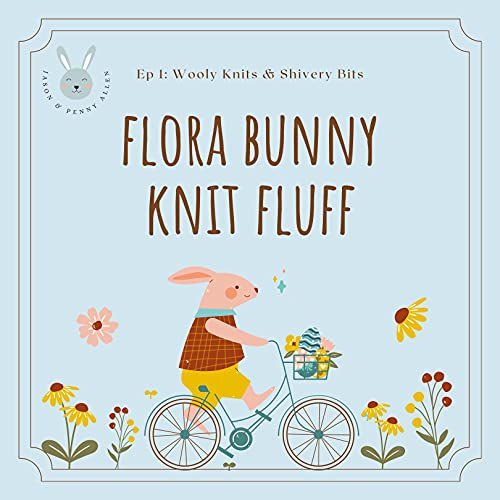 Flora Bunny Knit Fluff: Ep 1: Wooly Knits & Shivery Bits (The Adventures of Flora) (English Edition)