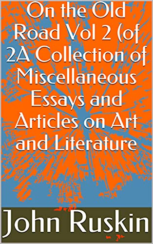 On the Old Road Vol 2 (of 2A Collection of Miscellaneous Essays and Articles on Art and Literature (English Edition)