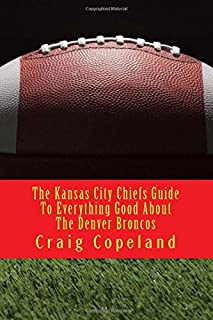 The Kansas City Chiefs Guide To Everything Good About The Denver Broncos