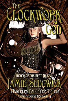 The Clockwork God (Aboard the Great Iron Horse Book 1) by [Jamie Sedgwick]