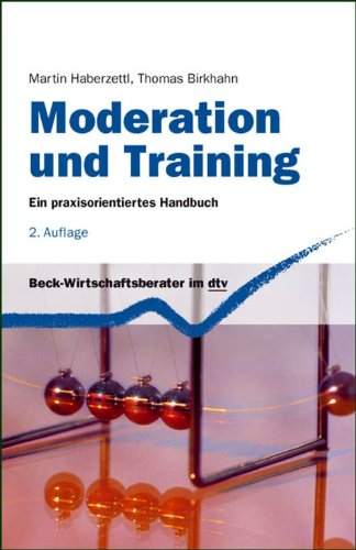Moderation und Training: Ein praxisorientiertes Handbuch (Beck-Wirtschaftsberater im dtv 50866)