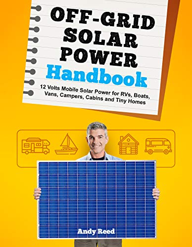Off Grid Solar Power Handbook: 12 Volts Mobile Solar Power for RVs, Boats, Vans, Campers, Cabins and Tiny Homes