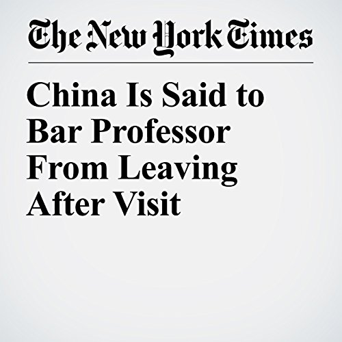 China Is Said to Bar Professor From Leaving After Visit copertina