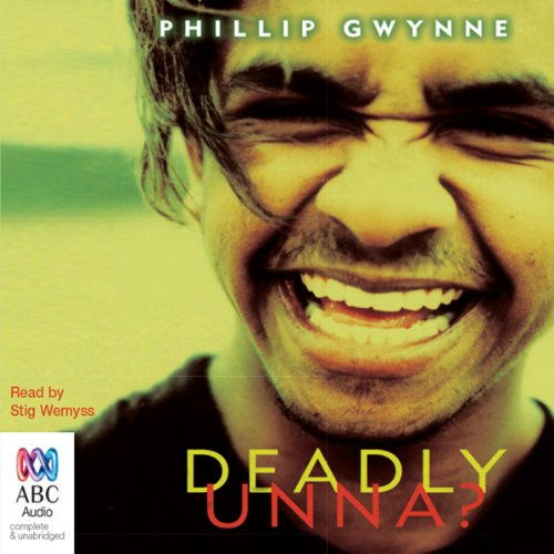 Deadly, Unna?                   By:                                                                                                                                 Phillip Gwynne                               Narrated by:                                                                                                                                 Stig Wemyss                      Length: 6 hrs and 3 mins     32 ratings     Overall 3.9